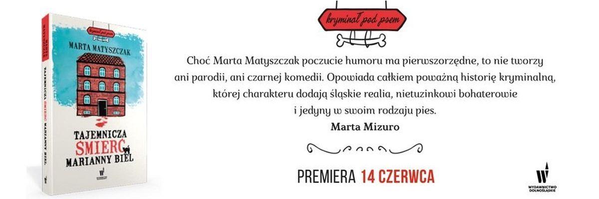 Baner książki Marty Matyszczak Tajemnicza śmierć Marianny Biel - blurb Marty Mizuro