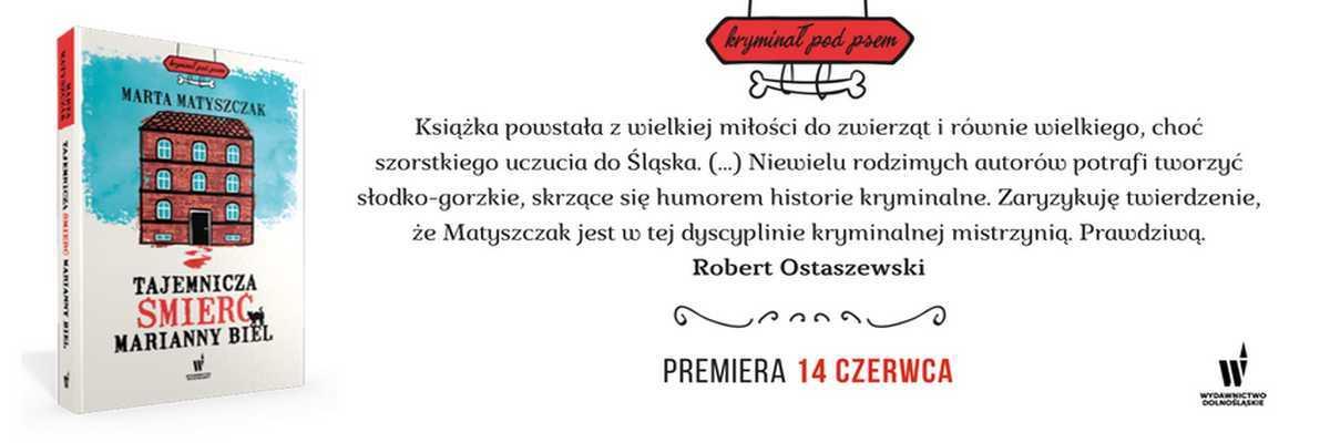 Baner książki Marty Matyszczak Tajemnicza śmierć Marianny Biel - blurb Roberta Ostaszewskiego