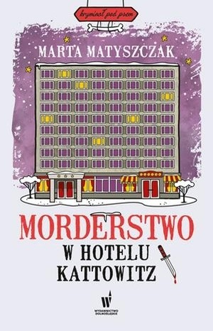 Front cover of the Murder At The Kattowitz Hotel by Marta Matyszczak